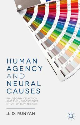 Human Agency and Neural Causes: Philosophy of Action and the Neuroscience of Voluntary Agency (Hardback)