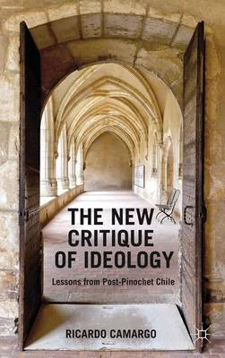 The New Critique of Ideology: Lessons from Post-Pinochet Chile (Hardback)