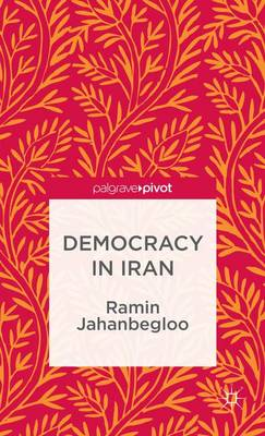 Democracy in Iran - The Theories, Concepts and Practices of Democracy (Hardback)