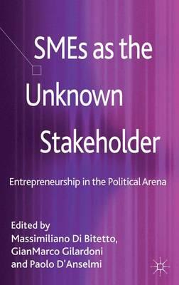 SMEs as the Unknown Stakeholder: Entrepreneurship in the Political Arena (Hardback)