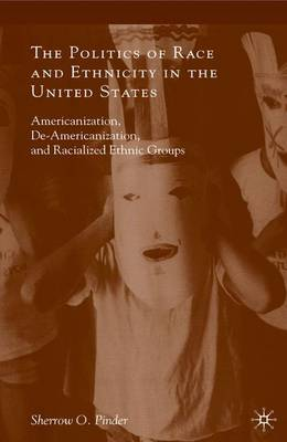 The Politics of Race and Ethnicity in the United States: Americanization, De-Americanization, and Racialized Ethnic Groups (Paperback)