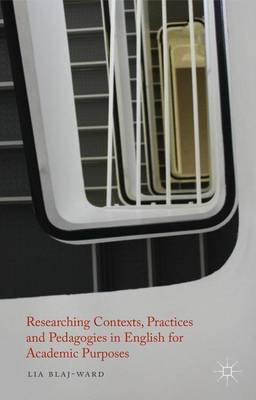 Researching Contexts, Practices and Pedagogies in English for Academic Purposes (Hardback)