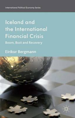 Iceland and the International Financial Crisis: Boom, Bust and Recovery - International Political Economy Series (Hardback)
