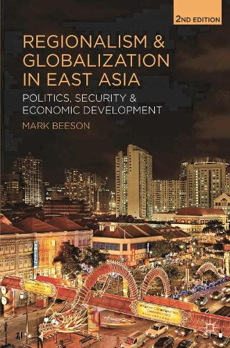 Regionalism and Globalization in East Asia: Politics, Security and Economic Development (Paperback)