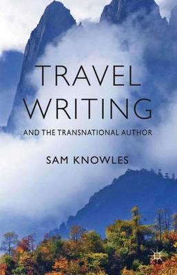 Travel Writing and the Transnational Author (Hardback)