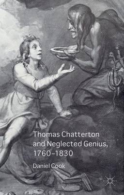 Thomas Chatterton and Neglected Genius, 1760-1830 (Hardback)