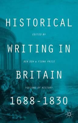 Historical Writing in Britain, 1688-1830: Visions of History (Hardback)