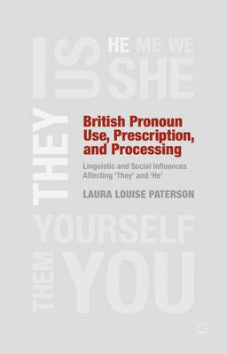British Pronoun Use, Prescription, and Processing: Linguistic and Social Influences Affecting 'They' and 'He' (Hardback)
