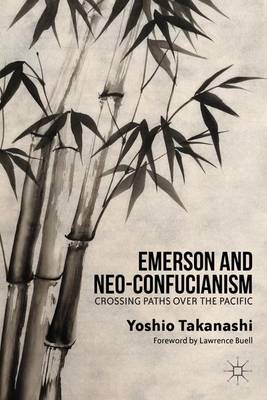 Emerson and Neo-Confucianism: Crossing Paths over the Pacific (Hardback)