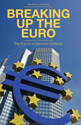 Breaking Up the Euro: The End of a Common Currency (Hardback)