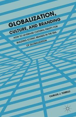 Globalization, Culture, and Branding: How to Leverage Cultural Equity for Building Iconic Brands in the Era of Globalization (Hardback)