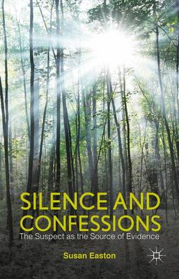 Silence and Confessions: The Suspect as the Source of Evidence (Hardback)