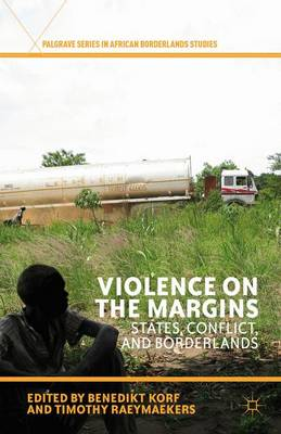 Violence on the Margins: States, Conflict, and Borderlands - Palgrave Series in African Borderlands Studies (Hardback)