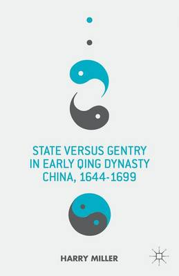 State versus Gentry in Early Qing Dynasty China, 1644-1699 (Hardback)