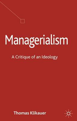 Managerialism: A Critique of an Ideology (Hardback)