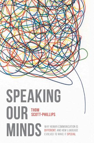 Speaking Our Minds: Why human communication is different, and how language evolved to make it special (Hardback)