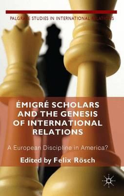 Emigre Scholars and the Genesis of International Relations: A European Discipline in America? - Palgrave Studies in International Relations (Hardback)