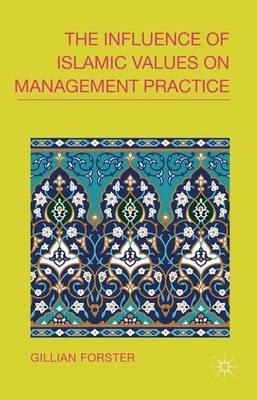 The Influence of Islamic Values on Management Practice (Hardback)