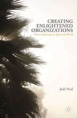 Creating Enlightened Organizations: Four Gateways to Spirit at Work (Paperback)