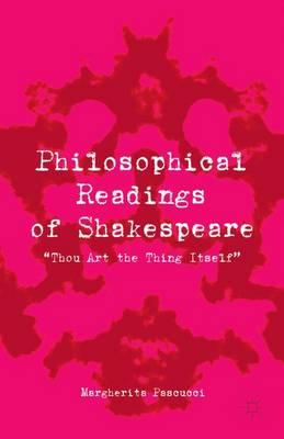 "Philosophical Readings of Shakespeare: ""Thou Art the Thing Itself"" (Hardback)"