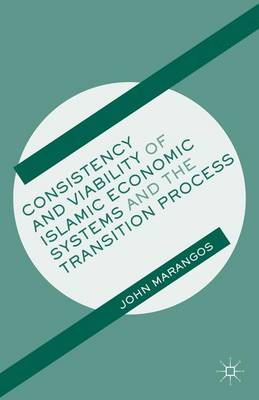 Consistency and Viability of Islamic Economic Systems and the Transition Process (Hardback)