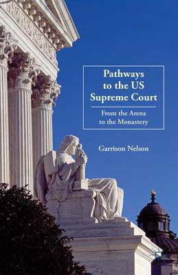 Pathways to the US Supreme Court: From the Arena to the Monastery (Hardback)