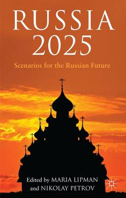 Russia 2025: Scenarios for the Russian Future (Hardback)