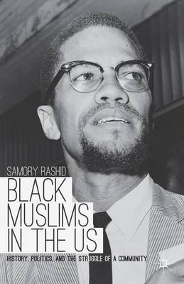 Black Muslims in the US: History, Politics, and the Struggle of a Community (Hardback)
