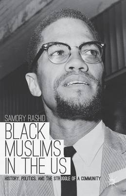 Black Muslims in the US: History, Politics, and the Struggle of a Community (Paperback)
