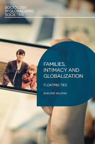 Families, Intimacy and Globalization: Floating Ties - Sociology for Globalizing Societies (Hardback)