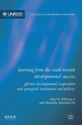 Learning from the South Korean Developmental Success: Effective Developmental Cooperation and Synergistic Institutions and Policies - Social Policy in a Development Context (Hardback)