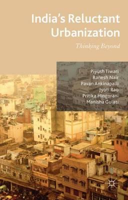 India's Reluctant Urbanization: Thinking Beyond (Hardback)