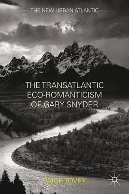 The Transatlantic Eco-Romanticism of Gary Snyder - The New Urban Atlantic (Hardback)