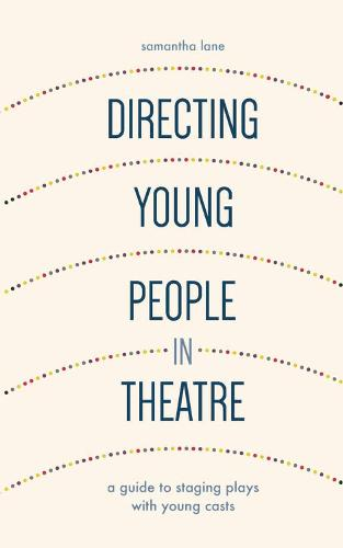 Directing Young People in Theatre: A Guide to Staging Plays with Young Casts (Paperback)