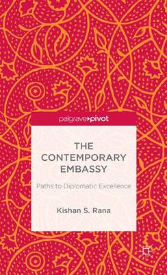 The Contemporary Embassy: Paths to Diplomatic Excellence (Hardback)