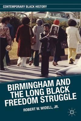 Birmingham and the Long Black Freedom Struggle - Contemporary Black History (Hardback)