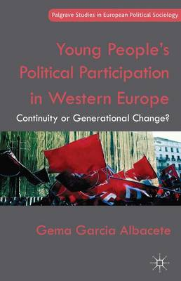 Young People's Political Participation in Western Europe: Continuity or Generational Change? - Palgrave Studies in European Political Sociology (Hardback)