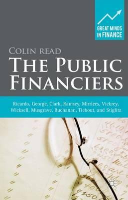 The Public Financiers: Ricardo, George, Clark, Ramsey, Mirrlees, Vickrey, Wicksell, Musgrave, Buchanan, Tiebout, and Stiglitz - Great Minds in Finance (Hardback)