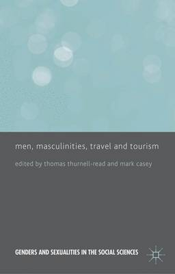 Men, Masculinities, Travel and Tourism - Genders and Sexualities in the Social Sciences (Hardback)