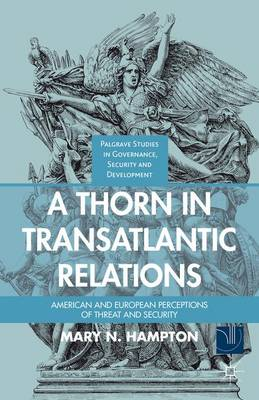 A Thorn in Transatlantic Relations: American and European Perceptions of Threat and Security - Governance, Security and Development (Hardback)