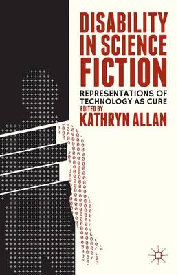 Disability in Science Fiction: Representations of Technology as Cure (Hardback)