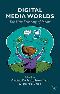 Digital Media Worlds: The New Economy of Media (Hardback)