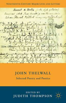 John Thelwall: Selected Poetry and Poetics - Nineteenth-Century Major Lives and Letters (Hardback)