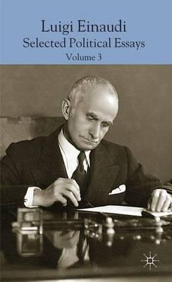 Luigi Einaudi: Selected Political Essays: Volume III (Hardback)