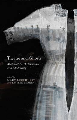 Theatre and Ghosts: Materiality, Performance and Modernity (Hardback)
