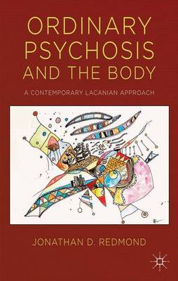 Ordinary Psychosis and The Body: A Contemporary Lacanian Approach (Hardback)