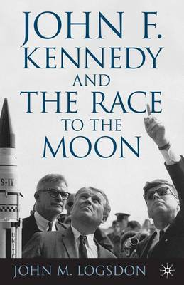 John F. Kennedy and the Race to the Moon - Palgrave Studies in the History of Science and Technology (Paperback)