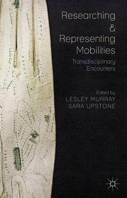 Researching and Representing Mobilities: Transdisciplinary Encounters (Hardback)