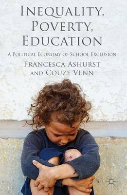 Inequality, Poverty, Education: A Political Economy of School Exclusion (Hardback)