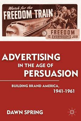 Advertising in the Age of Persuasion: Building Brand America 1941-1961 (Paperback)